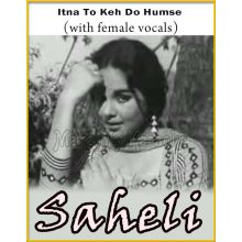 Itna To Keh Do Humse (With Female Vocals) - Saheli