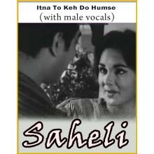 Itna To Keh Do Humse (With Male Vocals) - Saheli