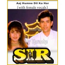 Aaj Humne Dil Ka Har (With Female Vocals) - Sir
