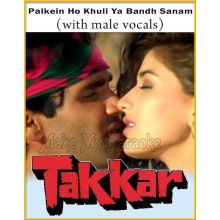 Palkein Ho Khuli Ya Bandh Sanam (With Male Vocals) - Takkar