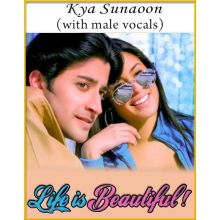 Kya Sunaoon (With Male Vocals) - Life Is Beautiful