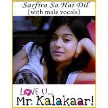 Sarfira Sa Hai Dil (With Male Vocals) - Love U Mr. Kalakaar