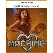 Cheez Badi (With Female Vocals)