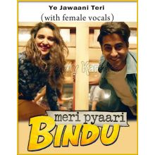Ye Jawaani Teri (With Female Vocals) - Meri Pyari Bindu