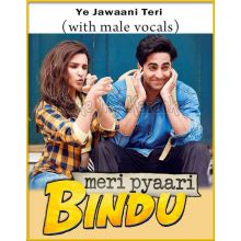 Ye Jawaani Teri (With Male Vocals) - Meri Pyari Bindu