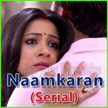 Aaj Jaane Ki Zid Na Karo - Naamkaran (Serial)