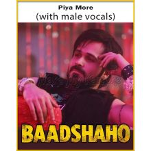 Piya More (With Male Vocals) - Baadshaho (MP3 Format)