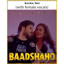 Socha Hai (With Female Vocals) - Baadshaho (MP3 Format)