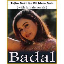 Tujhe Dekh Ke Dil (With Female Vocals) - Badal