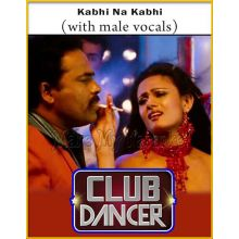 Kabhi Na Kabhi (With Male Vocals) - Club Dancer