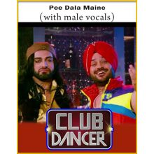 Pee Dala Maine(With Male Vocals) - Club Dancer