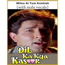Milne Ki Tum Koshish (With Male Vocals) - Dil Ka Kya Kasoor
