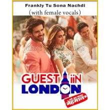 Frankly Tu Sona Nachdi (With Female Vocals) - Guest Iin London (MP3 And Video-Karaoke Format)