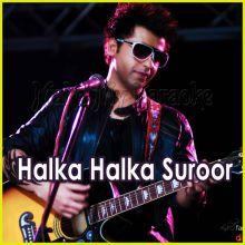 Halka Halka Suroor  - Halka Halka Suroor