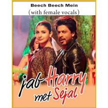 Beech Beech Mein (With Female Vocals) - Jab Harry Met Sejal