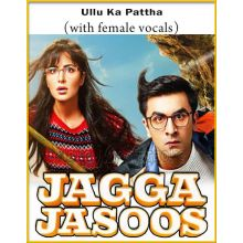 Ullu Ka Pattha (With Female Vocals) - Jagga Jasoos (MP3 And Video-Karaoke Format)