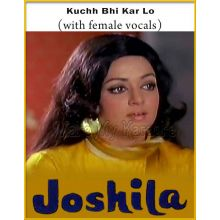 Kuchh Bhi Kar Lo (With Female Vocals) - Joshila (MP3 And Video-Karaoke Format)