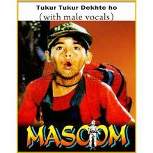 Tukur Tukur Dekhte ho (With Male Vocals) - Masoom