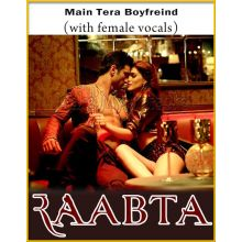 Main Tera Boyfriend (With Female Vocals) - Raabta (MP3 And Video-Karaoke Format)