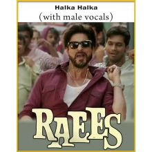Halka Halka (With Male Vocals) - Raees