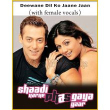Deewane Dil Ko Jaane Jaan (With Female Vocals) - Shaadi Karke Phas Gaya Yaar (MP3 Format)