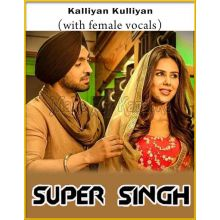 Kalliyan Kulliyan (With Female Vocals) - Super Singh (MP3 And Video-Karaoke Format)