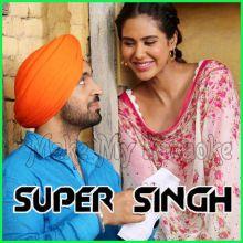 Kalliyan Kulliyan - Super Singh (MP3 And Video-Karaoke Format)