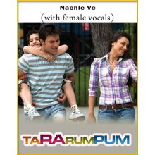 Nachle Ve (With Female Vocals) - Ta Ra Rum Pum (MP3 And Video-Karaoke Format)