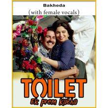 Bakheda (With Female Vocals) - Toilet: Ek Prem Katha