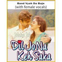 Band Vyah Da Baje (With Female Vocals) - Dil Jo Na Keh Sake