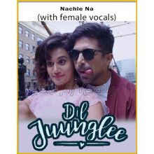 Nachle Na (With Female Vocals) - Dil Junglee