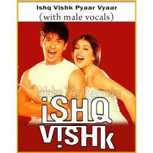 Ishq Vishk Pyaar Vyaar (With Male Vocals) - Ishq Vishk