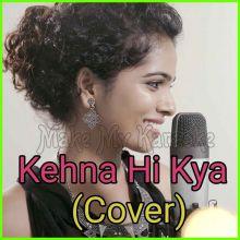 Kehna Hi Kya (Cover) - Kehna Hi Kya (Cover)