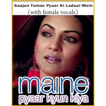 Saajan Tumse Pyaar Ki (With Female Vocals) - Maine Pyaar Kyun Kiya