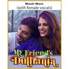 Masti Mein (With Female Vocals) - My Friends Dulhania
