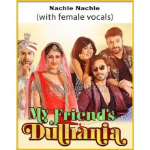 Nachle Nachle (With Female Vocals) - My Friends Dulhania