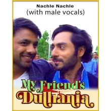 Nachle Nachle (With Male Vocals) - My Friends Dulhania