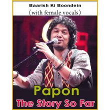 Baarish Ki Boondein (With Female Vocals) - Papon-The Story So Far