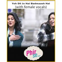 Yeh Dil Jo Hai Badmaash Hai (With Female Vocals) - Phir Se