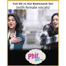 Yeh Dil Jo Hai Badmaash Hai (With Female Vocals) - Phir Se