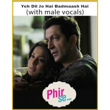 Yeh Dil Jo Hai Badmaash Hai (With Male Vocals) - Phir Se