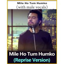 Mile Ho Tum Humko (With Male Vocals) - Reprise Version