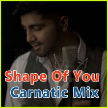 Carnatic Mix  - Shape of You - Carnatic Mix (MP3 Format)