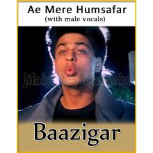 Ae Mere Humsafar (With Male Vocals) - Baazigar