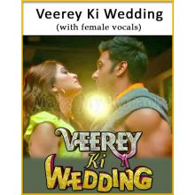 Veerey Ki Wedding (With Female Vocals) - Veerey Ki Wedding