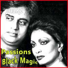 Agar Hum Kahein Aur - Passions - Black Magic