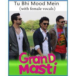 Tu Bhi Mood Mein (With Female Vocals) - Grand Masti (MP3 And Video-Karaoke Format)