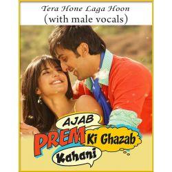 Tera Hone Laga Hoon (With Male Vocals) - Ajab Prem Ki Ghazab Kahani