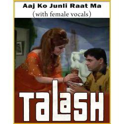 Aaj Ko Junli Raat Ma (With Female Vocals) - Talash (