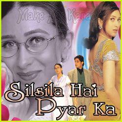 Ye Silsila Hai Pyar Ka - Silsila Hai Pyar Ka